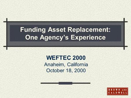 Funding Asset Replacement: One Agencys Experience WEFTEC 2000 Anaheim, California October 18, 2000.