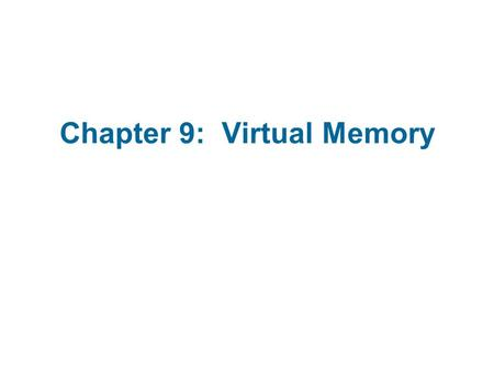 Chapter 9: Virtual Memory. Background Demand Paging Copy-on-Write Page Replacement Allocation of Frames Thrashing Memory-Mapped Files Allocating Kernel.