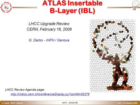LHCC – ATLAS IBL G. Darbo - INFN / Genova LHCC, 16 February 2009 o ATLAS Insertable B-Layer (IBL) LHCC Upgrade Review CERN, February 16, 2009 G. Darbo.