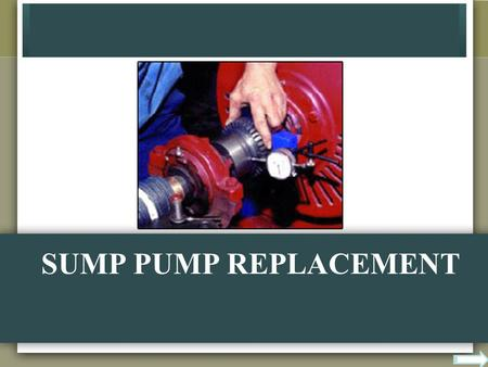 SUMP PUMP REPLACEMENT. WHAT EVERY PERSON MUST KNOW ABOUT SUMP PUMP REPLACEMENT A good start with your pump can be with good maintenance. Many people may.