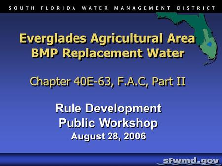 Everglades Agricultural Area BMP Replacement Water Chapter 40E-63, F.A.C, Part II Rule Development Public Workshop August 28, 2006 Rule Development Public.