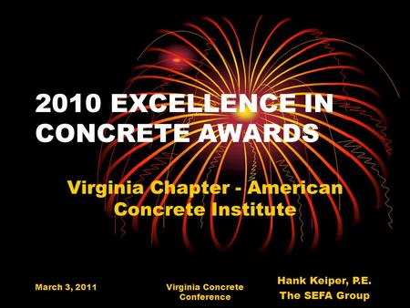 March 3, 2011Virginia Concrete Conference 2010 EXCELLENCE IN CONCRETE AWARDS Virginia Chapter - American Concrete Institute Hank Keiper, P.E. The SEFA.