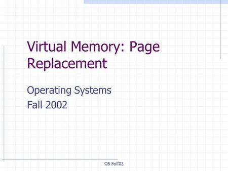 OS Fall02 Virtual Memory: Page Replacement Operating Systems Fall 2002.
