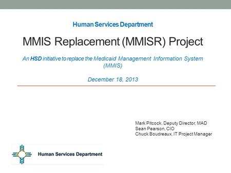 Human Services Department MMIS Replacement (MMISR) Project An HSD initiative to replace the Medicaid Management Information System (MMIS) December.