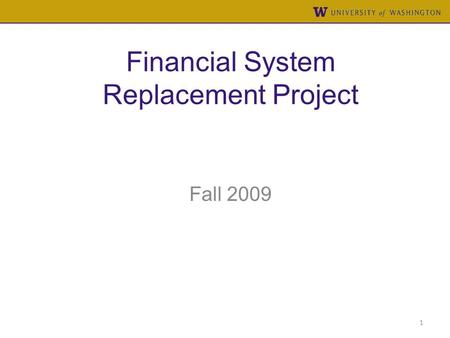 Financial System Replacement Project Fall 2009 1.