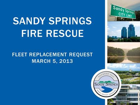 SANDY SPRINGS FIRE RESCUE FLEET REPLACEMENT REQUEST MARCH 5, 2013.