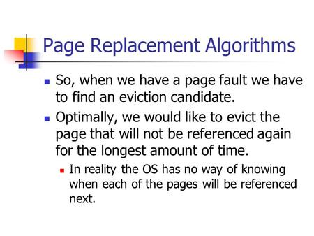Page Replacement Algorithms So, when we have a page fault we have to find an eviction candidate. Optimally, we would like to evict the page that will not.