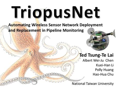 Automating Wireless Sensor Network Deployment and Replacement in Pipeline Monitoring Ted Tsung-Te Lai Albert Wei-Ju Chen Kuei-Han Li Polly Huang Hao-Hua.