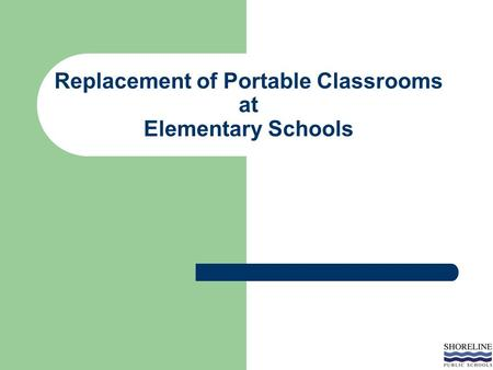 Replacement of Portable Classrooms at Elementary Schools.