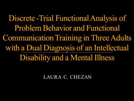 Discrete -Trial Functional Analysis of Problem Behavior and Functional Communication Training in Three Adults with a Dual Diagnosis of an Intellectual.