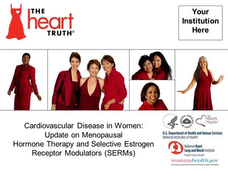 Your Institution Here Your Institution Here Cardiovascular Disease in Women: Update on Menopausal Hormone Therapy and Selective Estrogen Receptor Modulators.