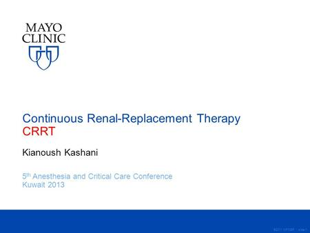 ©2011 MFMER | slide-1 Continuous Renal-Replacement Therapy CRRT Kianoush Kashani 5 th Anesthesia and Critical Care Conference Kuwait 2013.