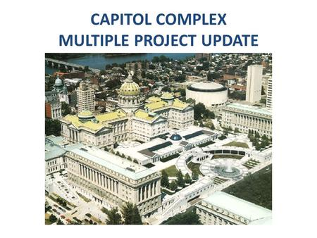 CAPITOL COMPLEX MULTIPLE PROJECT UPDATE. OBJECTIVES Overview of Scheduled Capitol Complex Projects Review of Various Projects Locations Scopes of Work.
