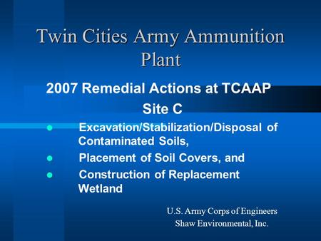 Twin Cities Army Ammunition Plant 2007 Remedial Actions at TCAAP Site C Excavation/Stabilization/Disposal of Contaminated Soils, Placement of Soil Covers,