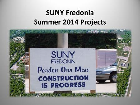 SUNY Fredonia Summer 2014 Projects. Agenda Academic / Administration Projects Residence Hall Projects Site Work Minor Critical Maintenance Projects Notable.