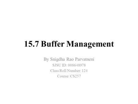 15.7 Buffer Management By Snigdha Rao Parvatneni SJSU ID: 008648978 Class Roll Number: 124 Course: CS257.