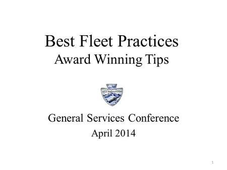 Best Fleet Practices Award Winning Tips General Services Conference April 2014 1.