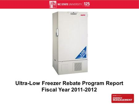 Ultra-Low Freezer Rebate Program Report Fiscal Year 2011-2012.