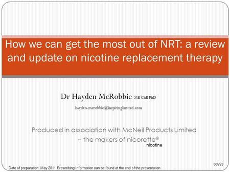 Produced in association with McNeil Products Limited – the makers of nicorette ® How we can get the most out of NRT: a review and update on nicotine replacement.