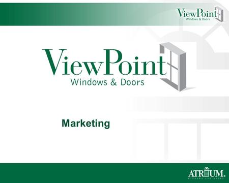 ® Marketing. ® Product Catalog The ViewPoint Windows and Doors Catalog – the most basic marketing tool that answers almost any question a distributor.