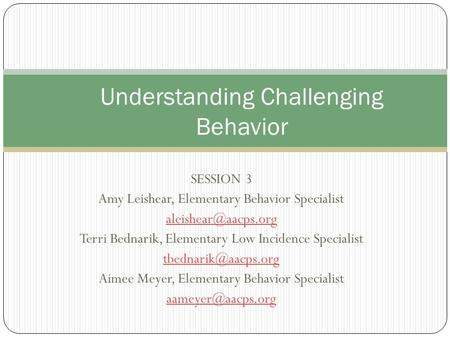 SESSION 3 Amy Leishear, Elementary Behavior Specialist Terri Bednarik, Elementary Low Incidence Specialist Aimee.