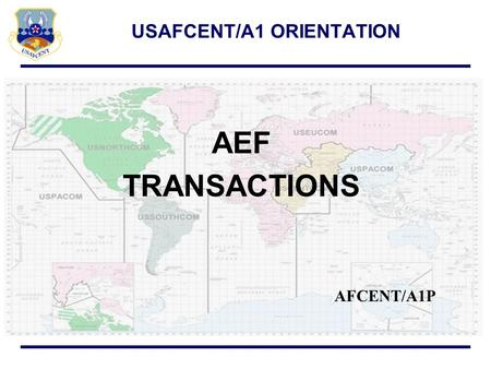AEF TRANSACTIONS USAFCENT/A1 ORIENTATION AFCENT/A1P.