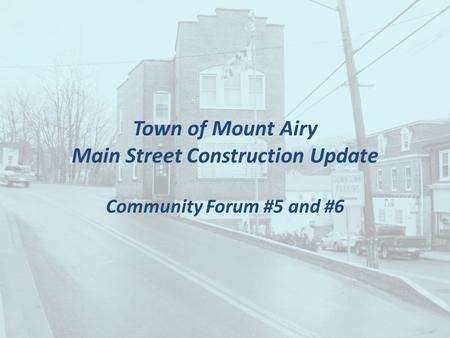 Town of Mount Airy Main Street Construction Update Community Forum #5 and #6.