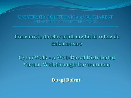 Duagi Bulent UNIVERSITY POLITEHNICA of BUCHAREST DEPARTMENT OF COMPUTER SCIENCE UNIVERSITY POLITEHNICA of BUCHAREST DEPARTMENT OF COMPUTER SCIENCE.