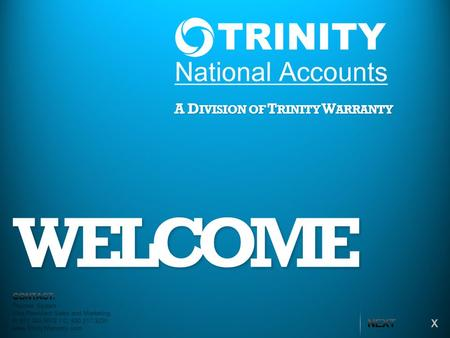 WELCOME A D IVISION OF T RINITY W ARRANTY Thomas Spears Vice President Sales and Marketing P: 877.302.5072 / C: 630.217.3220 www.TrinityWarranty.com.