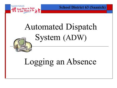 Automated Dispatch System (ADW) School District 63 (Saanich) Logging an Absence.