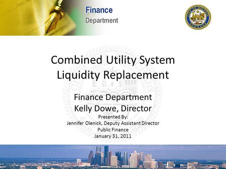 Combined Utility System Liquidity Replacement Finance Department Kelly Dowe, Director Presented By: Jennifer Olenick, Deputy Assistant Director Public.