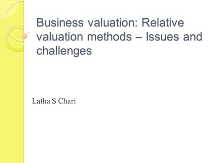 Business valuation: Relative valuation methods – Issues and challenges Latha S Chari.