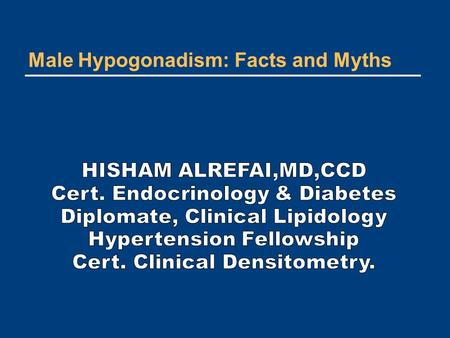 Male Hypogonadism: Facts and Myths. Case#1 A 49 years old man referred for diabetes management. Review of other symptoms is positive for fatigue,