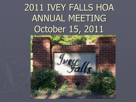 2011 IVEY FALLS HOA ANNUAL MEETING October 15, 2011.