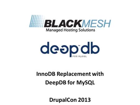 InnoDB Replacement with DeepDB for MySQL DrupalCon 2013.