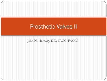 John N. Hamaty, DO, FACC, FACOI Prosthetic Valves II.