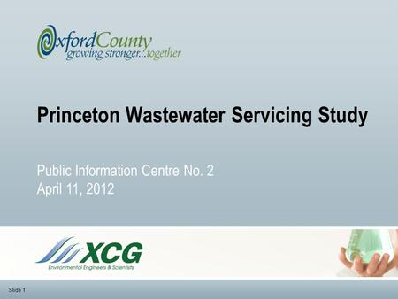 Princeton Wastewater Servicing Study Public Information Centre No. 2 April 11, 2012 Slide 1.