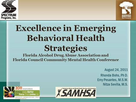 Excellence in Emerging Behavioral Health Strategies Florida Alcohol Drug Abuse Association and Florida Council Community Mental Health Conference August.