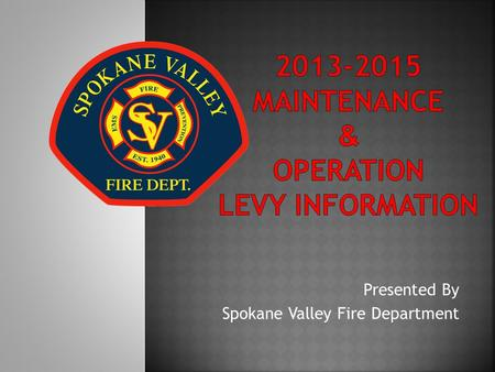 Presented By Spokane Valley Fire Department. We are projecting our demand for services will continue to grow due to: Aging of the general population Economic.
