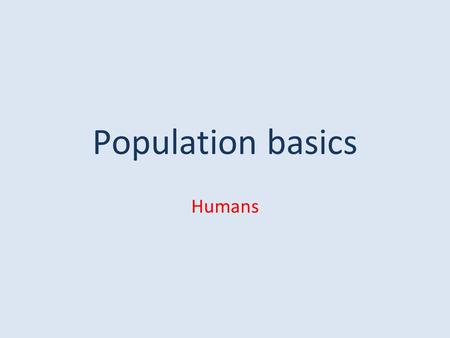 Population basics Humans.
