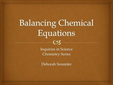 Inquiries in Science Chemistry Series Deborah Semmler.