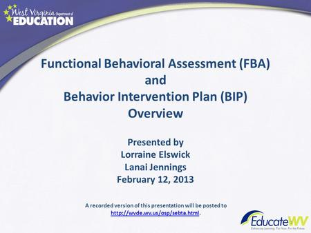 Functional Behavioral Assessment (FBA) and Behavior Intervention Plan (BIP) Overview 1 A recorded version of this presentation will be posted to