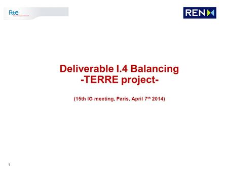1 Deliverable I.4 Balancing -TERRE project- (15th IG meeting, Paris, April 7 th 2014)