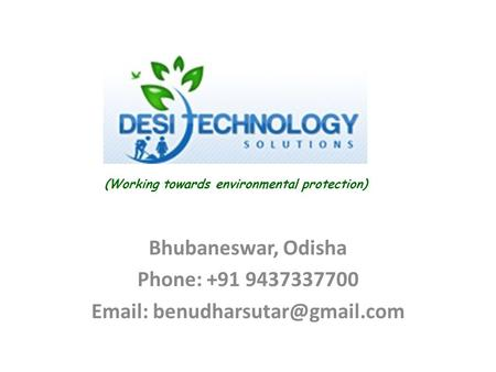 Bhubaneswar, Odisha Phone: +91 9437337700   (Working towards environmental protection)