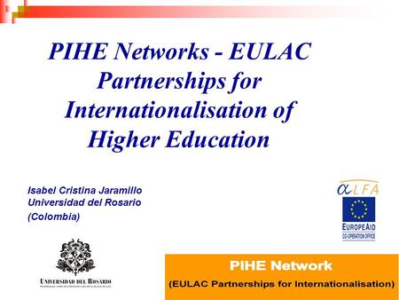 EAIE Conferencia : Educación Superior en América Latina PIHE Networks - EULAC Partnerships for Internationalisation of Higher Education Isabel Cristina.