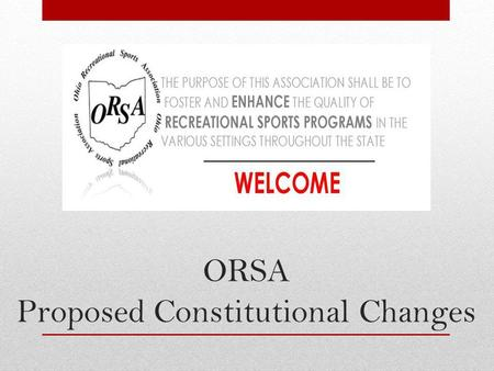 ORSA Proposed Constitutional Changes. Purpose The Ohio Recreational Sports Association Succession Plan ensures continuity and accountability throughout.