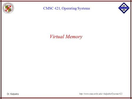 Dr. Kalpakis CMSC 421, Operating Systems  Virtual Memory.