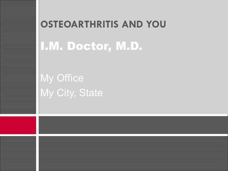 OSTEOARTHRITIS AND YOU I.M. Doctor, M.D. My Office My City, State.