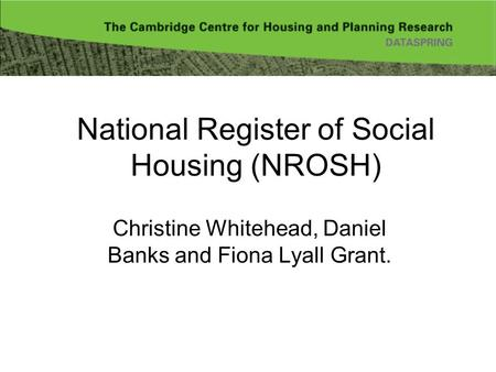 National Register of Social Housing (NROSH) Christine Whitehead, Daniel Banks and Fiona Lyall Grant.