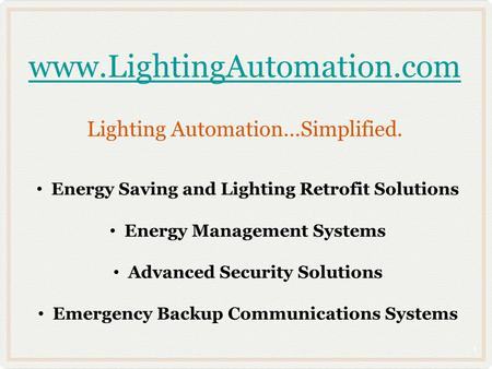 Www.LightingAutomation.com www.LightingAutomation.com Lighting Automation…Simplified. Energy Saving and Lighting Retrofit Solutions Energy Management Systems.
